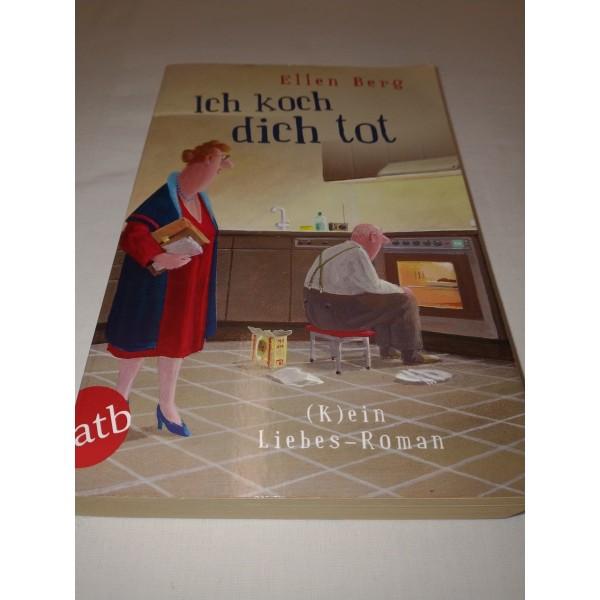 Ellen Berg * ich koch dich tot * (K)ein Liebesroman