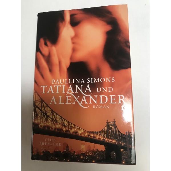 Tatiana und Alexander - Roman von Paullina Simons